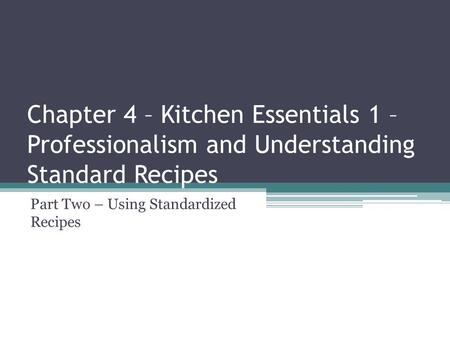 Part Two – Using Standardized Recipes