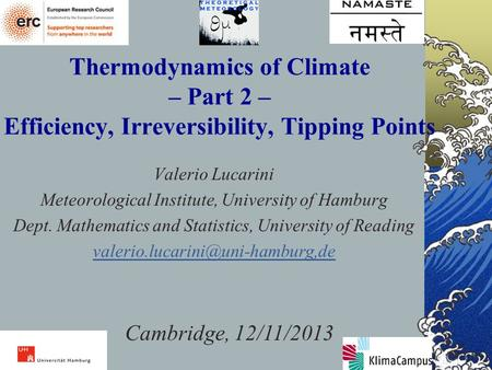 1 Thermodynamics of Climate – Part 2 – Efficiency, Irreversibility, Tipping Points Valerio Lucarini Meteorological Institute, University of Hamburg Dept.