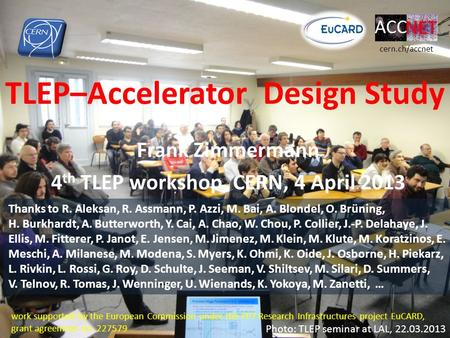 TLEP–Accelerator Design Study Frank Zimmermann 4 th TLEP workshop, CERN, 4 April 2013 work supported by the European Commission under the FP7 Research.