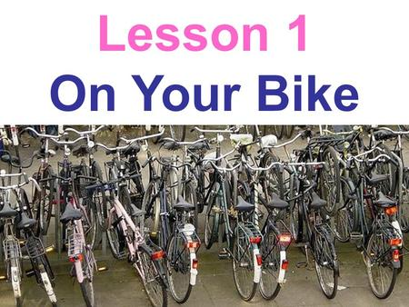 Lesson 1 On Your Bike. save energy reduce pollution save money less traffic keep you fit and help you live longer… The advantages of bicycles over cars.