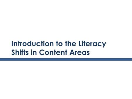 Introduction to the Literacy Shifts in Content Areas.