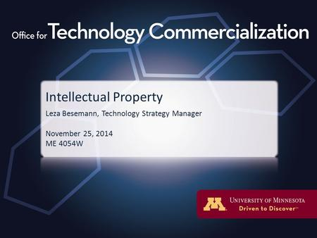 Intellectual Property Leza Besemann, Technology Strategy Manager November 25, 2014 ME 4054W.