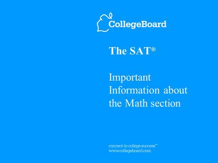 The SAT ® Important Information about the Math section.
