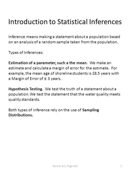 Introduction to Statistical Inferences Inference means making a statement about a population based on an analysis of a random sample taken from the population.