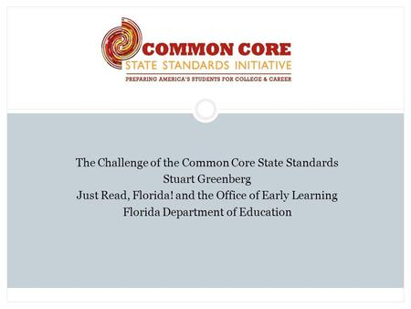 The Challenge of the Common Core State Standards Stuart Greenberg Just Read, Florida! and the Office of Early Learning Florida Department of Education.
