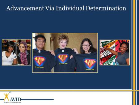 Advancement Via Individual Determination. 2 AVID's mission AVID's mission is to close the achievement gap by preparing all students for college readiness.