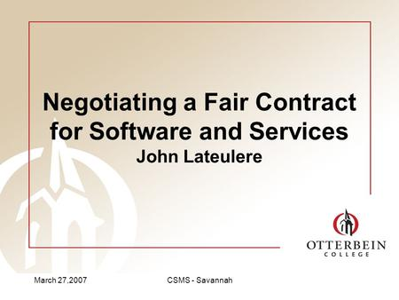 March 27,2007CSMS - Savannah Negotiating a Fair Contract for Software and Services John Lateulere.