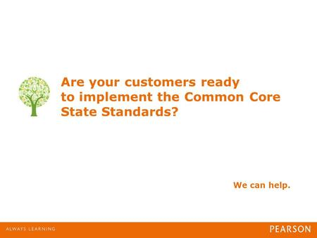 Are your customers ready to implement the Common Core State Standards? We can help.