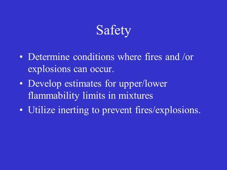 Safety Determine conditions where fires and /or explosions can occur.