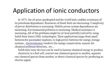 Application of ionic conductors In 1973, the oil price quadrupled and the world had a sudden awareness of its petroleum dependence. Resources of fossil.