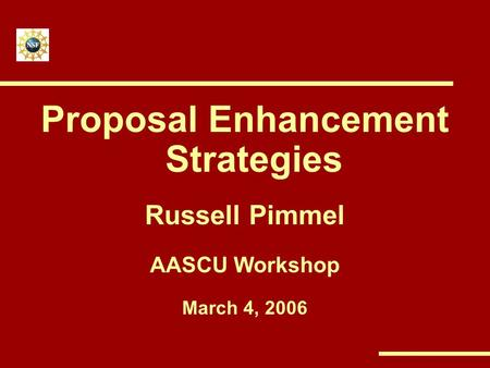 <strong>Proposal</strong> Enhancement Strategies Russell Pimmel AASCU Workshop March 4, 2006.