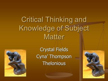 Critical Thinking and Knowledge of Subject Matter Crystal Fields Cyna' Thompson Thelonious.