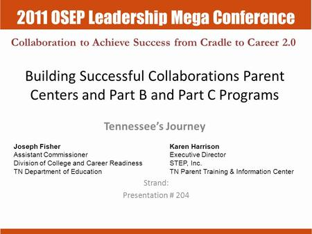 2011 OSEP Leadership Mega Conference Collaboration to Achieve Success from Cradle to Career 2.0 Building Successful Collaborations Parent Centers and Part.