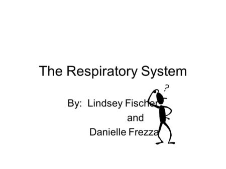 The Respiratory System By: Lindsey Fischer and Danielle Frezza.