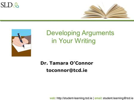 Developing Arguments in Your Writing Dr. Tamara O'Connor