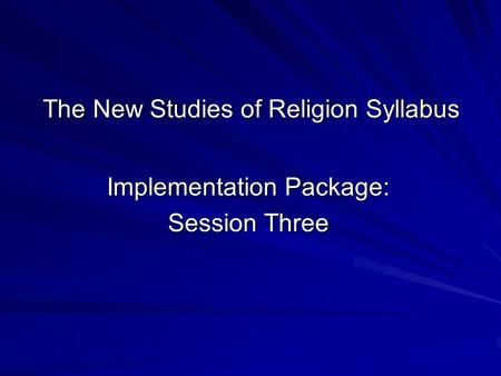 The New Studies of Religion Syllabus Implementation Package: Session Three.