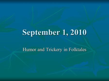 September 1, 2010 Humor and Trickery in Folktales.