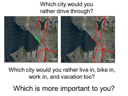 Which city would you rather live in, bike in, work in, and vacation too? Which city would you rather drive through? Which is more important to you?