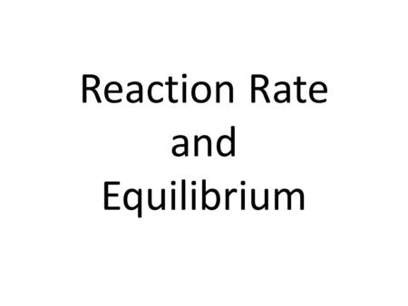 Reaction Rate and Equilibrium. Video: World of Chemistry Chemical Kinetics Use this video as an introduction to this concept.