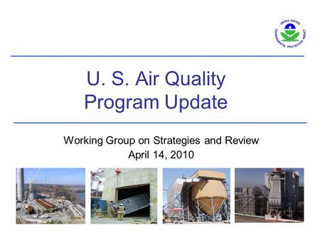 U. S. Air Quality Program Update Working Group on Strategies and Review April 14, 2010.