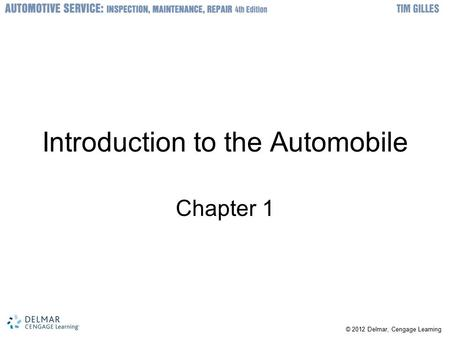 © 2012 Delmar, Cengage Learning Introduction to the Automobile Chapter 1.