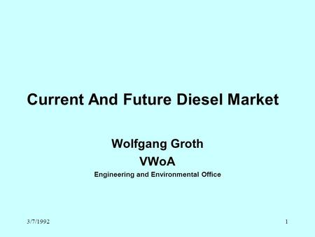 3/7/19921 Current And Future Diesel Market Wolfgang Groth VWoA Engineering and Environmental Office.