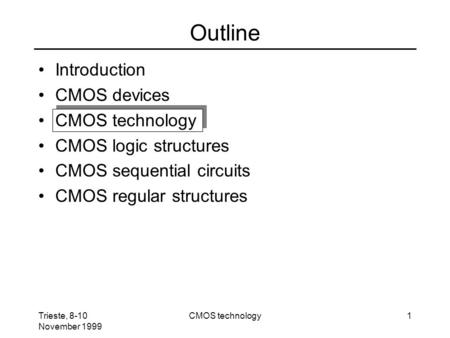 Outline Introduction CMOS devices CMOS technology