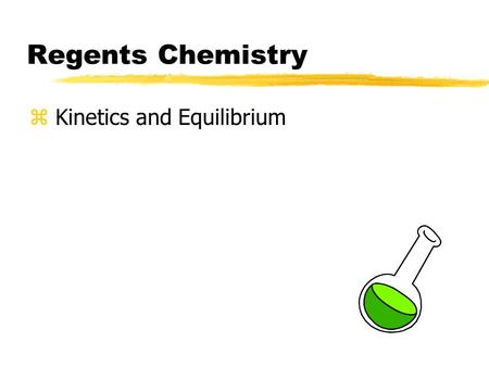 Regents Chemistry z Kinetics and Equilibrium. What is Kinetics? zKinetics is the branch of chemistry that deals with rates of chemical reactions zDifferent.