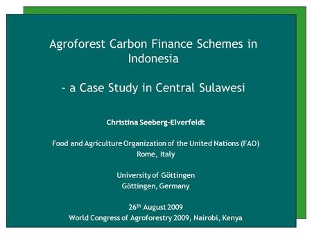 Agroforest Carbon Finance Schemes in Indonesia - a Case Study in Central Sulawesi Christina Seeberg-Elverfeldt Food and Agriculture Organization of the.