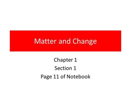 Matter and Change Chapter 1 Section 1 Page 11 of Notebook.
