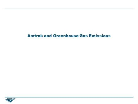 Amtrak and Greenhouse Gas Emissions. 1 Summary Overview Energy Emissions.