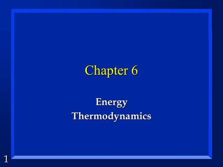 1 Chapter 6 EnergyThermodynamics. 2 Energy is... n The ability to do work. n Conserved. n made of heat and work. n a state function. ( dependant only.