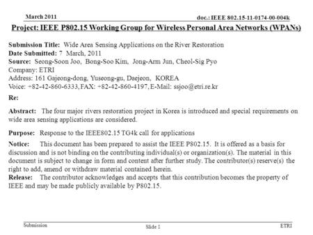 Doc.: IEEE 802.15-11-0174-00-004k Submission ETRI March 2011 Slide 1 Project: IEEE P802.15 Working Group for Wireless Personal Area Networks (WPANs) Submission.