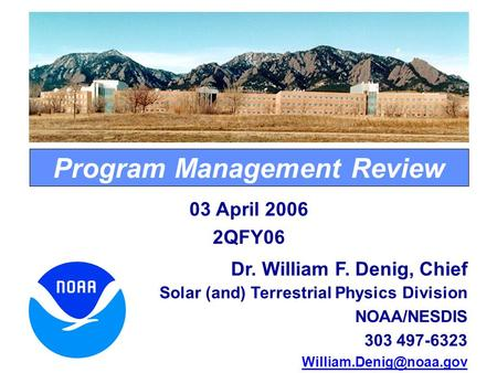 Program Management Review Dr. William F. Denig, Chief <strong>Solar</strong> (and) Terrestrial Physics Division NOAA/NESDIS 303 497-6323 03 April.