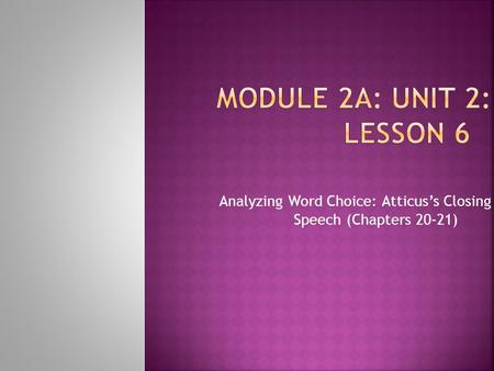 Analyzing Word Choice: Atticus's Closing Speech (Chapters 20-21)