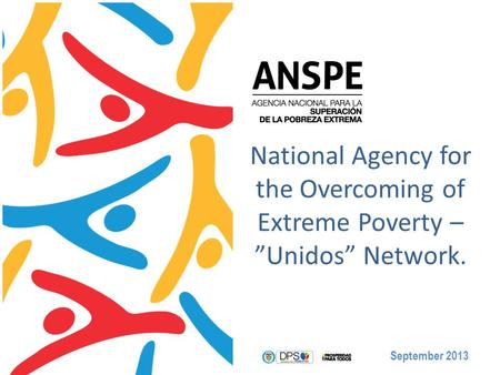 "National Agency for the Overcoming of Extreme Poverty – ""Unidos"" Network. September 2013."