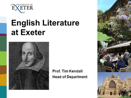 English Literature at Exeter Prof. Tim Kendall Head of Department.