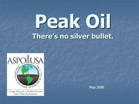 Peak Oil There's no silver bullet. May 2008. Points for the Day Peak oil is when flows can't meet the demand. Peak Oil is probably happening about now.