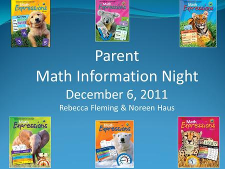 Parent Math Information Night December 6, 2011 Rebecca Fleming & Noreen Haus.