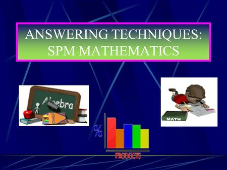 ANSWERING TECHNIQUES: SPM MATHEMATICS