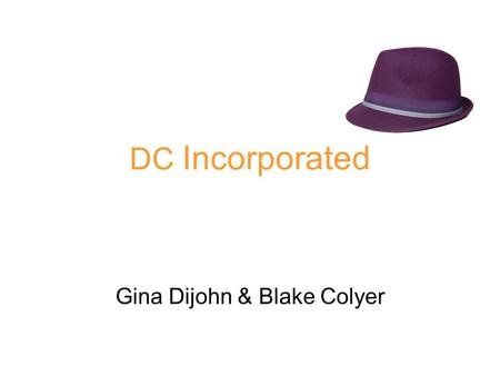 DC Incorporated Gina Dijohn & Blake Colyer. Our product, hats will be distributed in New York. The 2012 Ford Transit Connect will be used as our efficient.