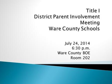 July 24, 2014 6:30 p.m. Ware County BOE Room 202.