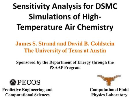 Sensitivity Analysis for DSMC Simulations of High- Temperature Air Chemistry James S. Strand and David B. Goldstein The University of Texas at Austin Sponsored.