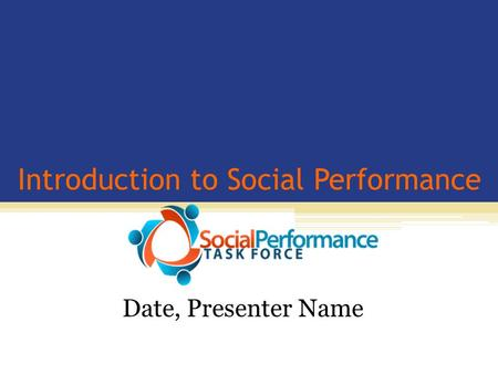 Introduction to Social Performance Date, Presenter Name.