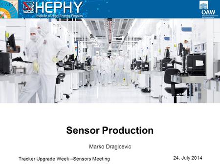 Tracker Upgrade Week –Sensors Meeting Sensor Production 24. July 2014 Marko Dragicevic.