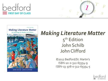 Making Literature Matter 5 th Edition John Schilb John Clifford ©2012 Bedford/St. Martin's ISBN-10: 0-312-65354-9 ISBN-13: 978-0-312-65354-5.