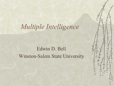 Multiple Intelligence Edwin D. Bell Winston-Salem State University.