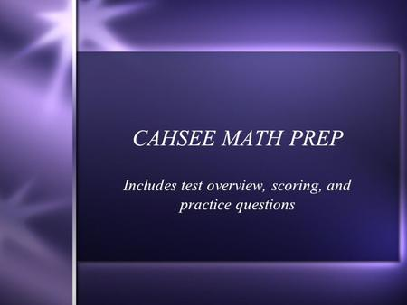CAHSEE MATH PREP Includes test overview, scoring, and practice questions.