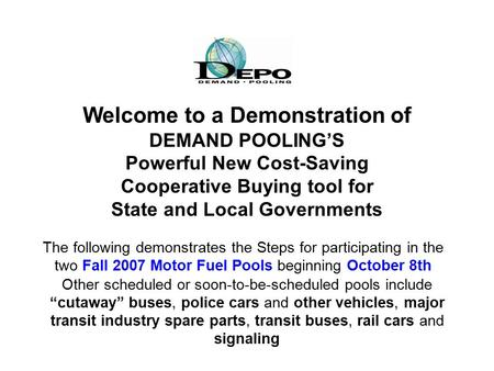 Welcome to a Demonstration of DEMAND POOLING'S Powerful New Cost-Saving Cooperative Buying tool for State and Local Governments The following demonstrates.
