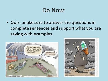 Do Now: Quiz…make sure to answer the questions in complete sentences and support what you are saying with examples.